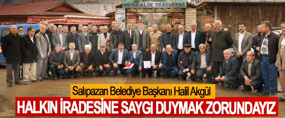 Salıpazarı Belediye Başkanı Halil Akgül; Halkın İradesine Saygı Duymak Zorundayız