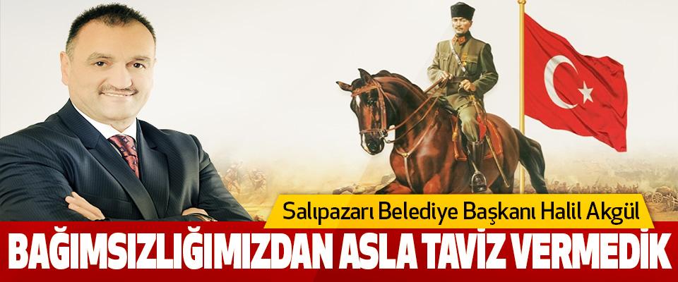 Salıpazarı Belediye Başkanı Halil Akgül: Bağımsızlığımızdan Asla Taviz Vermedik