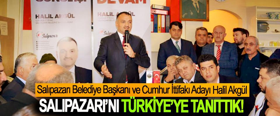 Salıpazarı Belediye Başkanı ve Cumhur İttifakı Adayı Halil Akgül; Salıpazarı'nı Türkiye'ye tanıttık!
