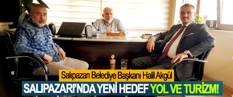 Salıpazarı Belediye Başkanı Halil Akgül; Salıpazarı'nda yeni hedef yol ve turizm!