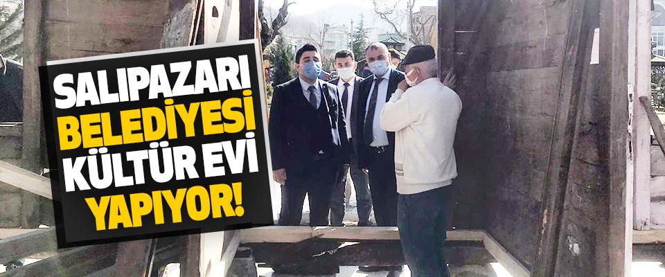 Salıpazarı Belediyesi Kültür Evi Yapıyor!