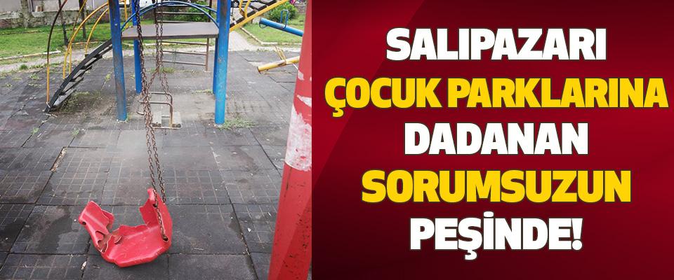 Salıpazarı çocuk parklarına dadanan sorumsuzun peşinde!