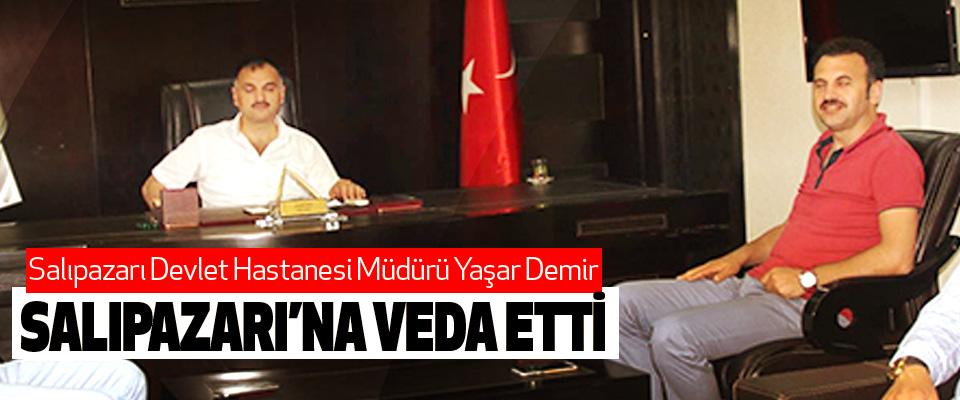 Salıpazarı Devlet Hastanesi Müdürü Yaşar Demir  Salıpazarı'na Veda Etti