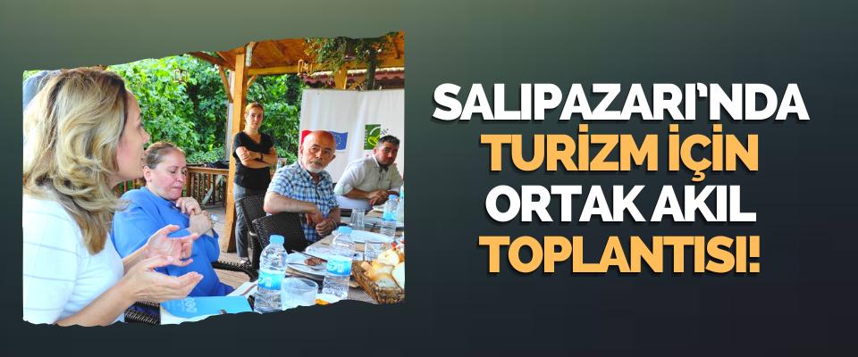 Salıpazarı'nda Turizm İçin Ortak Akıl Toplantısı!