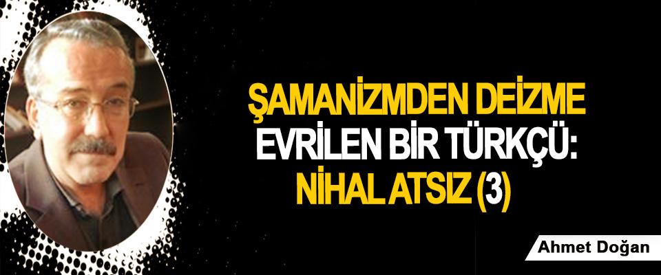 Şamanizmden deizme evrilen bir Türkçü: Nihal Atsız (3)