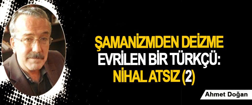 Şamanizmden Deizme Evrilen Bir Türkçü: Nihal Atsız (2)