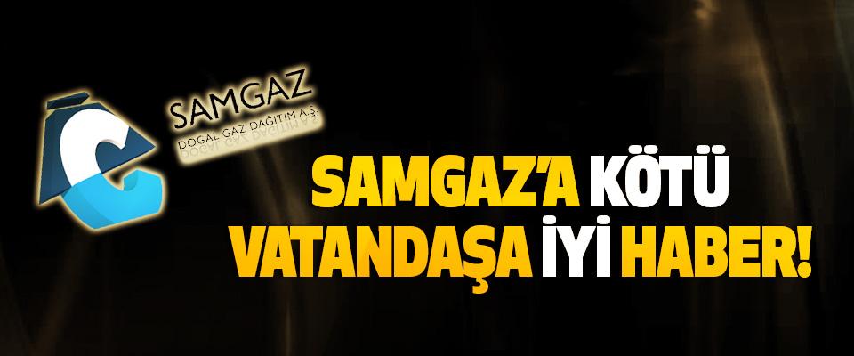 SAMGAZ'a Kötü Vatandaşa İyi Haber!