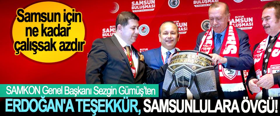 SAMKON Genel Başkanı Sezgin Gümüş'ten Erdoğan'a teşekkür, Samsunlulara övgü!