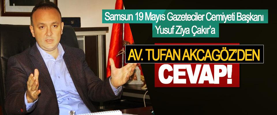 Samsun 19 Mayıs Gazeteciler Cemiyeti Başkanı Yusuf Ziya Çakır'a Tufan Akcagöz'den cevap!