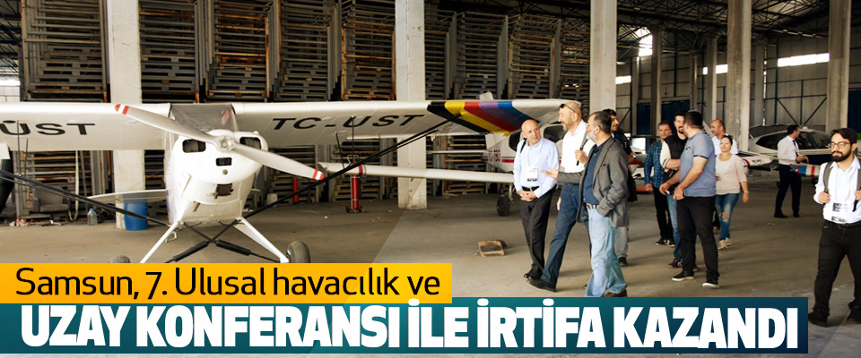 Samsun, 7. Ulusal havacılık ve Uzay Konferansı İle İrtifa Kazandı