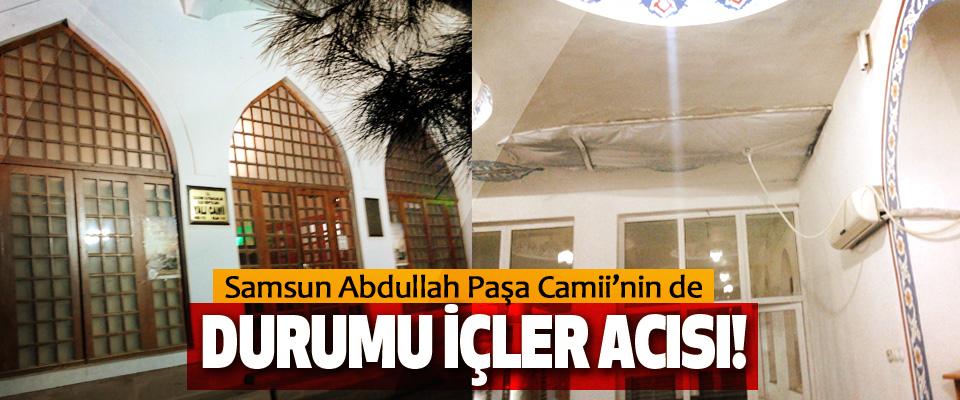 Samsun Abdullah Paşa Camii'nin de durumu içler acısı!