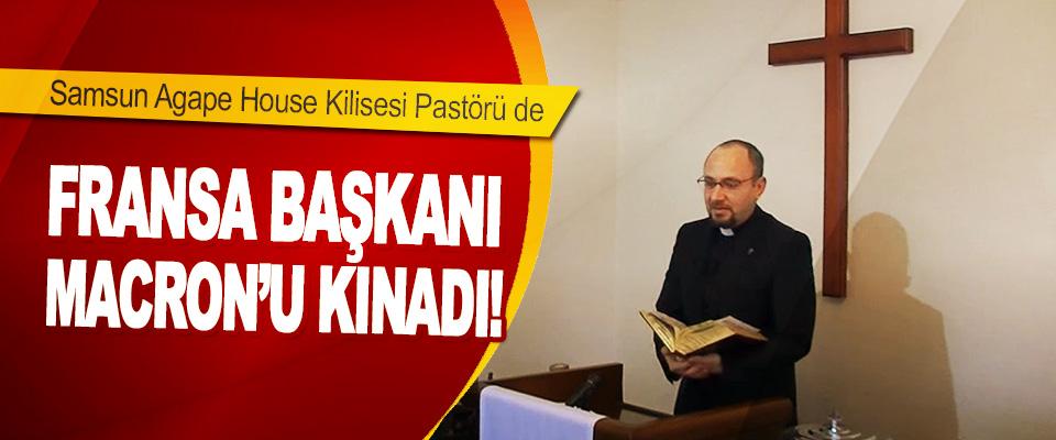 Samsun Agape House Kilisesi Pastörü de Fransa Başkanı Macron'u Kınadı!
