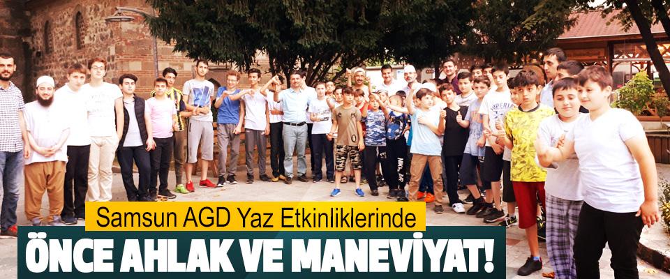 Samsun AGD Yaz Etkinliklerinde Önce ahlak ve maneviyat!