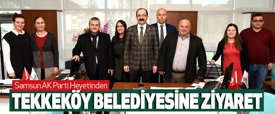 Samsun AK Parti Heyetinden Tekkeköy Belediyesine Ziyaret