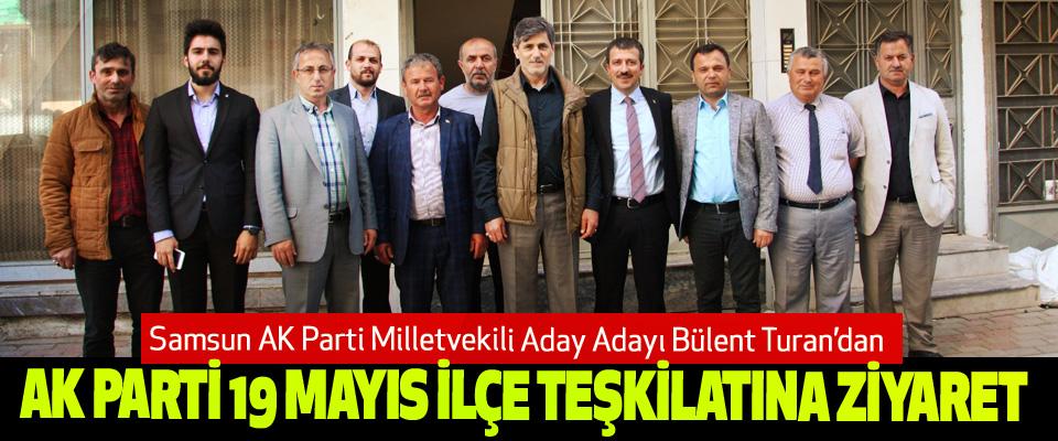 Samsun AK Parti Milletvekili Aday Adayı Bülent Turan'dan Ak Parti 19 Mayıs İlçe Teşkilatına Ziyaret