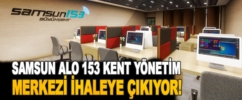 Samsun Alo 153 Kent Yönetim Merkezi İhaleye Çıkıyor!