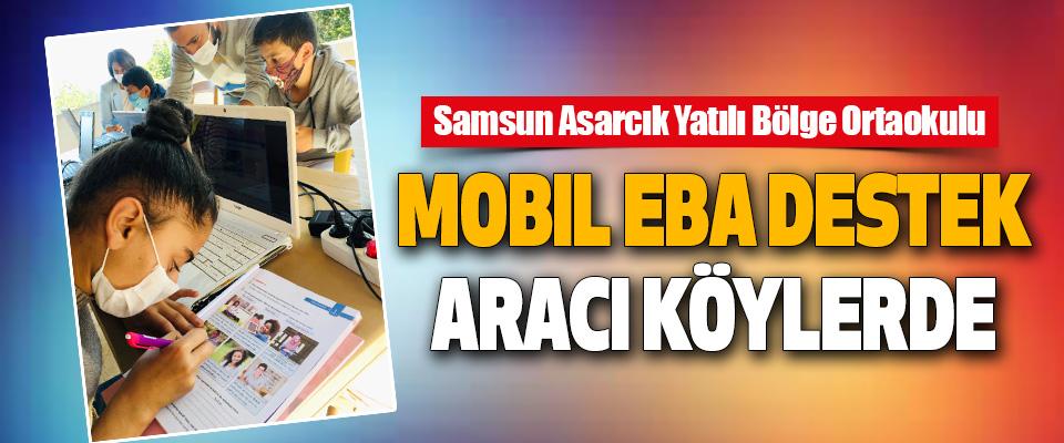 Samsun Asarcık Yatılı Bölge Ortaokulu Mobil Eba Destek Aracı Köylerde