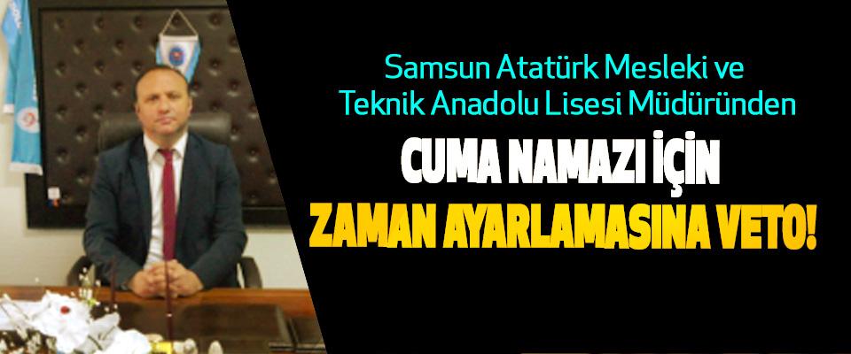 Samsun Atatürk Mesleki ve Teknik Anadolu Lisesi Müdüründen Cuma namazı için zaman ayarlamasına veto!