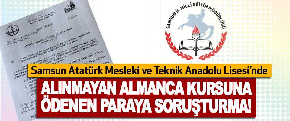 Samsun Atatürk Mesleki ve Teknik Anadolu Lisesi'nde Alınmayan Almanca kursuna ödenen paraya soruşturma!