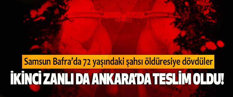 Samsun Bafra'da 72 yaşındaki şahsı öldüresiye dövdüler İkinci zanlı da Ankara'da teslim oldu!