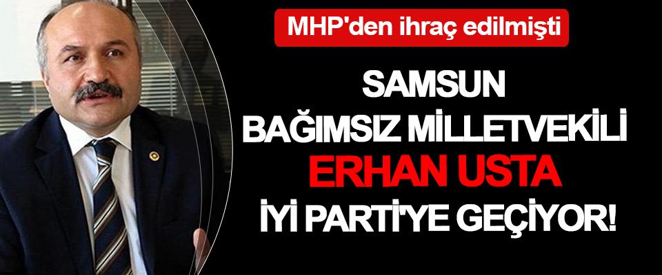 Samsun Bağımsız Milletvekili Erhan Usta, İYİ Parti'ye geçiyor!