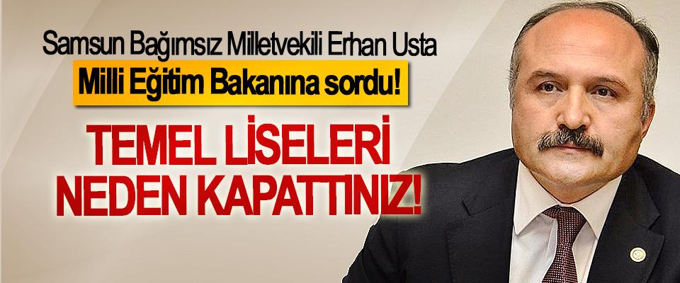 Samsun Bağımsız Milletvekili Erhan Usta Milli Eğitim Bakanına sordu! Temel liseleri neden kapattınız!
