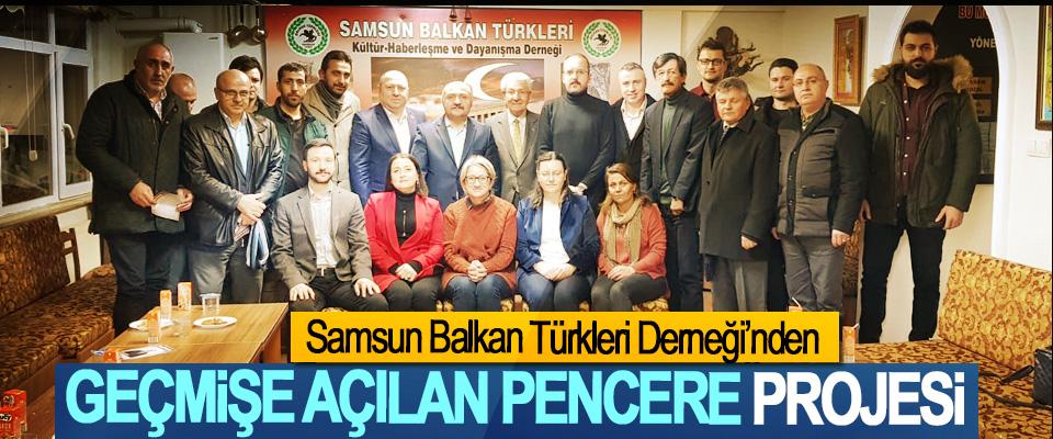 Samsun Balkan Türkleri Derneği, Geçmişe Açılan Pencere Projesi etkinliklerini sürdürüyor