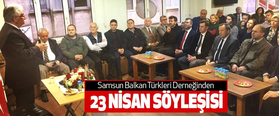 Samsun Balkan Türkleri Derneğinden 23 Nisan Söyleşisi