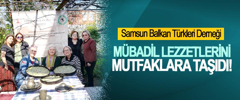 Samsun Balkan Türkleri Derneği Mübadil lezzetlerini mutfaklara taşıdı!