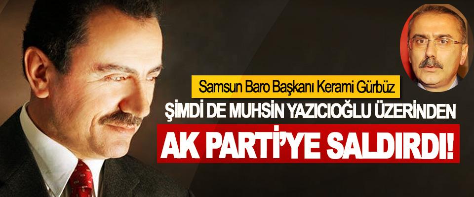 Samsun Baro Başkanı Kerami Gürbüz Şimdi de Muhsin Yazıcıoğlu üzerinden Ak Parti'ye saldırdı!