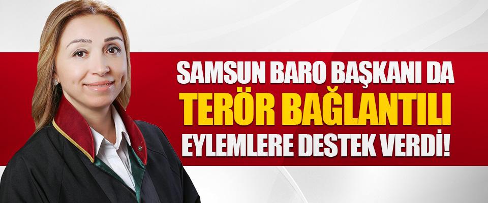 Samsun Baro Başkanı da Terör Bağlantılı Eylemlere Destek Verdi!