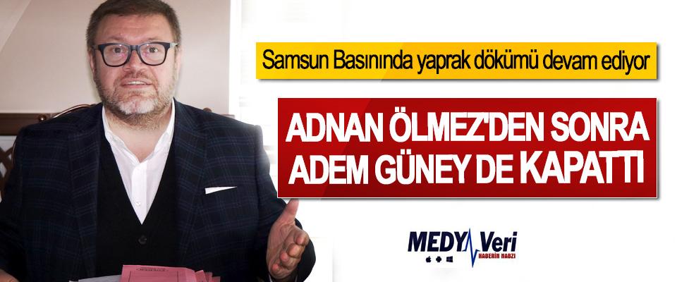 Samsun Basınında yaprak dökümü devam ediyor, Adnan Ölmez'den Sonra Adem Güney de Kapattı