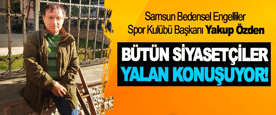 Samsun Bedensel Engelliler Spor Kulübü Başkanı Yakup Özden: Bütün siyasetçiler yalan konuşuyor!
