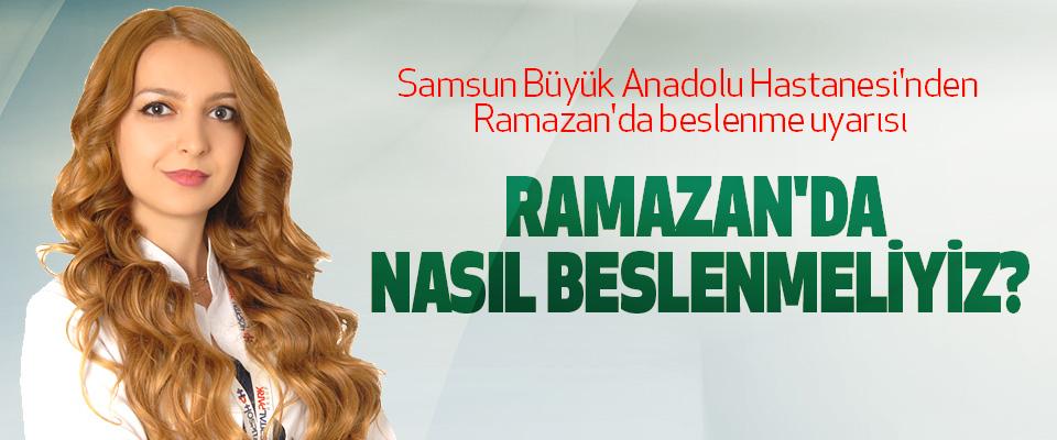 Samsun Büyük Anadolu Hastanesi'nden Ramazan'da beslenme uyarısı