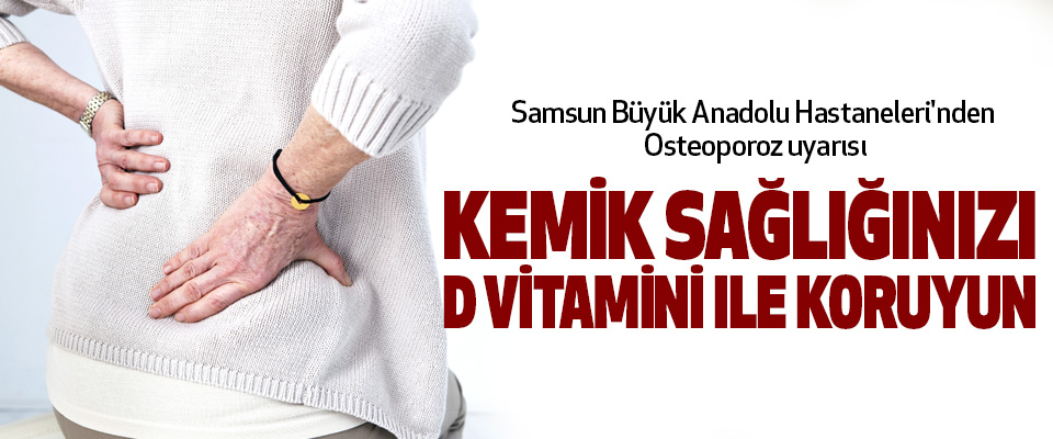 Samsun Büyük Anadolu Hastaneleri'nden Osteoporoz uyarısı