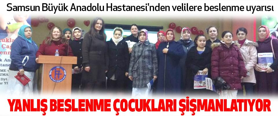 Samsun Büyük Anadolu Hastanesi'nden velilere beslenme uyarısı