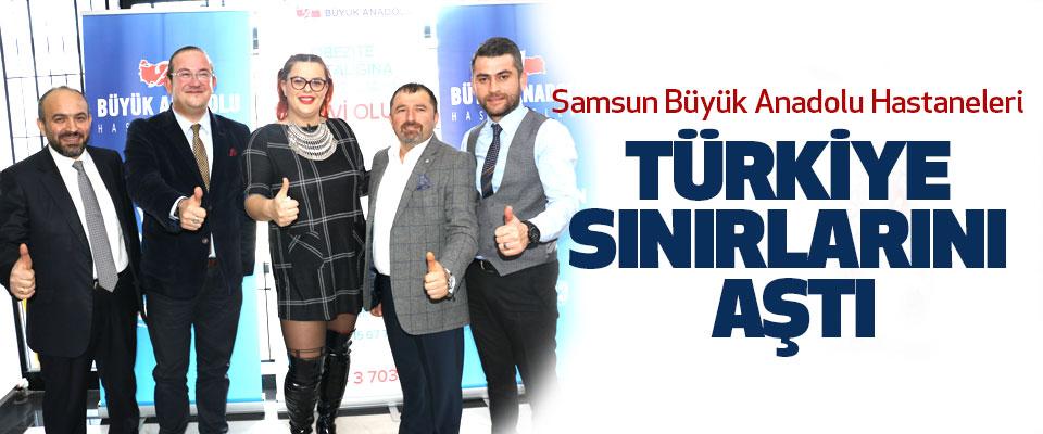 Samsun Büyük Anadolu Hastaneleri Türkiye Sinirlarini Aştı