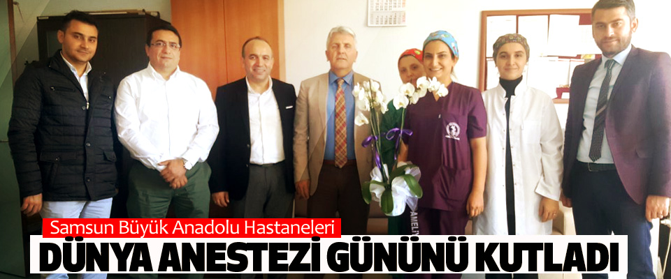 Samsun Büyük Anadolu Hastaneleri Dünya Anestezi Gününü Kutladı