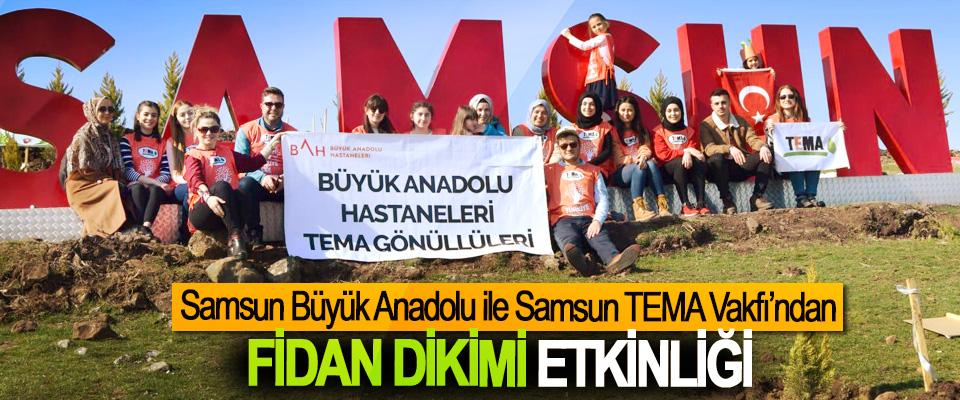 Samsun Büyük Anadolu ile Samsun Tema Vakfı'ndan Fidan Dikimi Etkinliği