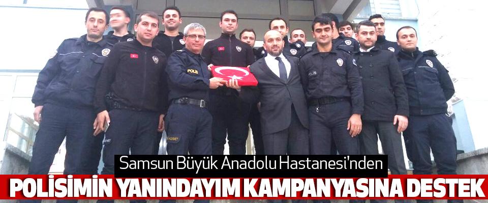 Samsun Büyük Anadolu Hastanesi'nden Polisimin Yanındayım Kampanyasına Destek