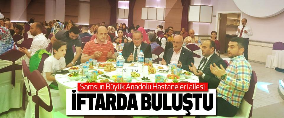 Samsun Büyük Anadolu Hastaneleri ailesi İftarda Buluştu