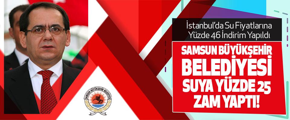 Samsun Büyükşehir Belediyesi Suya Yüzde 25 Zam Yaptı!