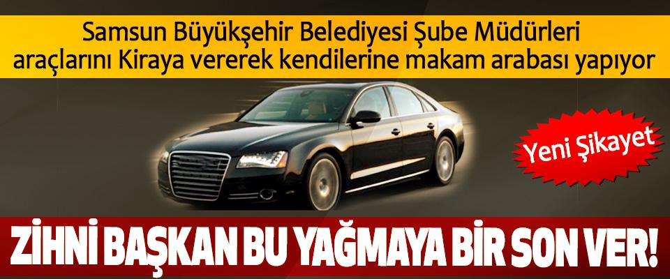 Samsun Büyükşehir Belediyesi Şube Müdürleri araçlarını Kiraya vererek kendilerine makam arabası yapıyor