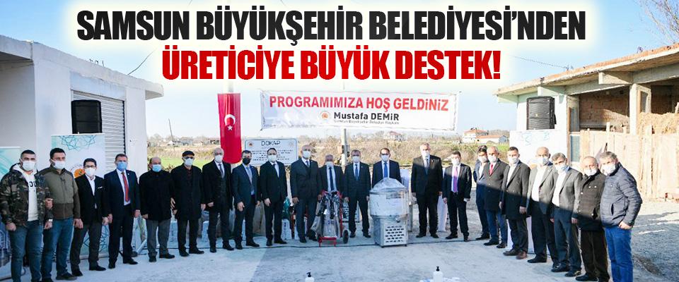 Samsun Büyükşehir Belediyesi'nden Üreticiye Büyük Destek!