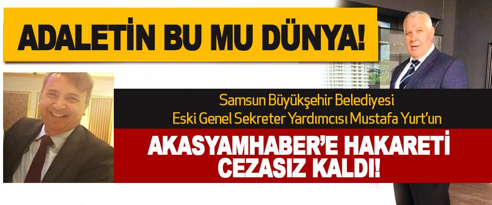 Samsun Büyükşehir Belediyesi Eski Genel Sekreter Yardımcısı Mustafa Yurt'un Akasyamhaber'e hakareti cezasız kaldı!