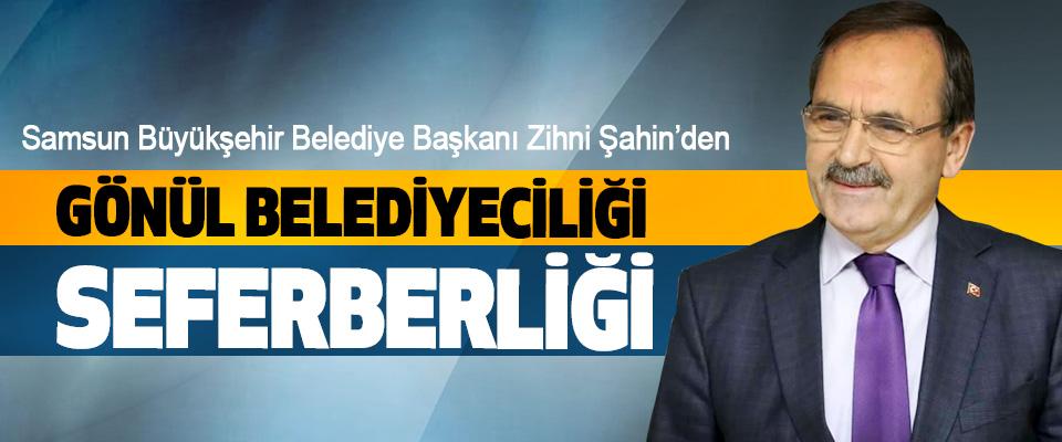 Samsun Büyükşehir Belediye Başkanı Zihni Şahin'den Gönül Belediyeciliği Seferberliği