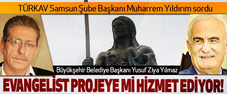 Samsun Büyükşehir Belediye Başkanı Yusuf Ziya Yılmaz Evangelist projeye mi hizmet ediyor!
