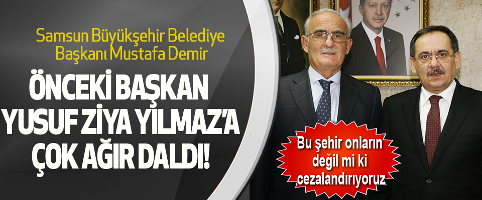 Samsun Büyükşehir Belediye Başkanı Mustafa Demir Önceki Başkan Yusuf Ziya Yılmaz'a Çok Ağır Daldı!