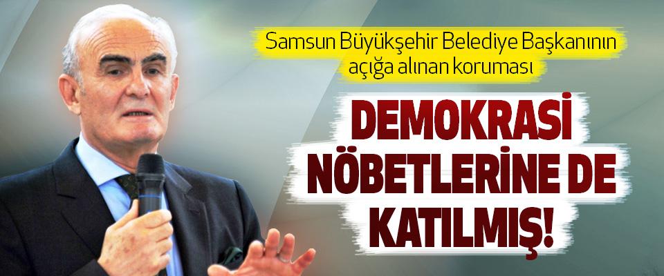 Samsun Büyükşehir Belediye Başkanının açığa alınan koruması Demokrasi nöbetlerine de katılmış!
