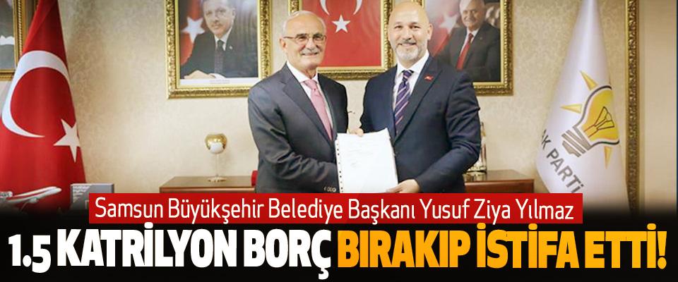 Samsun Büyükşehir Belediye Başkanı Yusuf Ziya Yılmaz 1.5 Katrilyon Borç Bırakıp İstifa Etti!